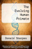 cover of The Evolving Human Primate