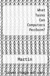 What Tasks Can Computers Perform? A digital copy of  What Tasks Can Computers Perform?  by Martin. Download is immediately available upon purchase!