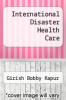 cover of International Disaster Health Care