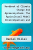 cover of Handbook of Climate Change And Agroecosystems: The Agricultural Model Intercomparison and Improvement Project (Agmip) Integrated Crop And Economic Assessments Joint Publication With The Asa, Cssa, And Sssa (In 2 Volumes)