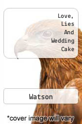 Love, Lies And Wedding Cake A digital copy of  Love, Lies And Wedding Cake  by Watson. Download is immediately available upon purchase!
