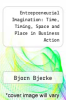 cover of Entrepreneurial Imagination: Time, Timing, Space and Place in Business Action