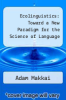 cover of Ecolinguistics: Toward a New Paradigm for the Science of Language