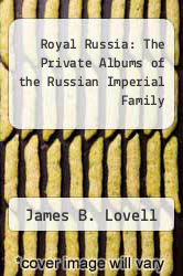 Royal Russia: The Private Albums of the Russian Imperial Family by James B. Lovell - ISBN 9781856850865
