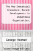 cover of The New Industrial Economics: Recent Developments in Industrial Organization, Oligopoly and Game Theory