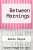 cover of Between Mornings