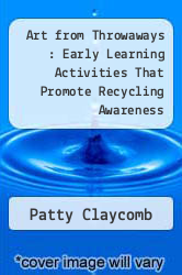 Cover of Art from Throwaways : Early Learning Activities That Promote Recycling Awareness EDITIONDESC (ISBN 978-1878279255)