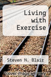 Living with Exercise by Steven N. Blair - ISBN 9781878513045