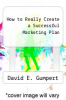 cover of How to Really Create a Successful Marketing Plan
