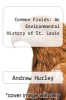 cover of Common Fields: An Environmental History of St. Louis