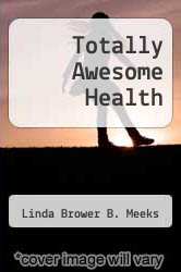 Totally Awesome Health by Linda Brower B. Meeks - ISBN 9781886693715