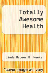 Cover of Totally Awesome Health EDITIONDESC (ISBN 978-1886693746)