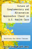 cover of Future of Complementary and Alternative Approaches (Caas) in U.S. Health Care