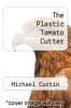 cover of The Plastic Tomato Cutter