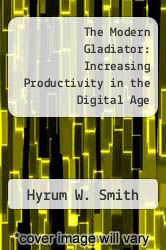 The Modern Gladiator: Increasing Productivity in the Digital Age by Hyrum W. Smith - ISBN 9781929494552