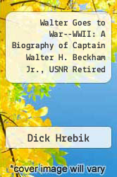 Cover of Walter Goes to War--WWII: A Biography of Captain Walter H. Beckham Jr., USNR Retired EDITIONDESC (ISBN 978-1935766858)