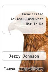 Cover of Unsolicited Advice---And What Not To Do  (ISBN 978-1936517183)