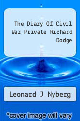 The Diary Of Civil War Private Richard Dodge by Leonard J Nyberg - ISBN 9781936711055
