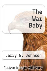 The War Baby by Larry G. Johnson - ISBN 9781938230257