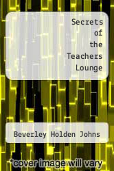 Secrets of the Teachers Lounge by Beverley Holden Johns - ISBN 9781940725352