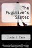 cover of The Fugitive`s Sister
