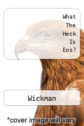 What The Heck Is Eos? A digital copy of  What The Heck Is Eos?  by Wickman. Download is immediately available upon purchase!