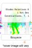 cover of Etudes Relatives A L`Art Des Constructions. T. 1