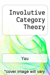 Involutive Category Theory A digital copy of  Involutive Category Theory  by Yau. Download is immediately available upon purchase!