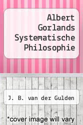 Albert Gorlands Systematische Philosophie by J. B. van der Gulden - ISBN 9783110121551