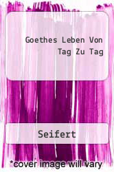 Goethes Leben Von Tag Zu Tag A digital copy of  Goethes Leben Von Tag Zu Tag  by Seifert. Download is immediately available upon purchase!