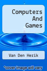 Computers And Games A digital copy of  Computers And Games  by Van Den Herik. Download is immediately available upon purchase!