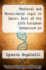 cover of Medieval and Renaissance Logic in Spain: Acts of the 12th European Symposium on Medieval Logic and Semantics, Held at the University of Navarre (Pamplona, 26-30 May 1997)