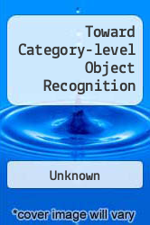 Toward Category-level Object Recognition A digital copy of  Toward Category-level Object Recognition  by Unknown. Download is immediately available upon purchase!