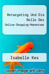 Retargeting Und Die Rolle Des Online-shopping-momentums A digital copy of  Retargeting Und Die Rolle Des Online-shopping-momentums  by Kes. Download is immediately available upon purchase!