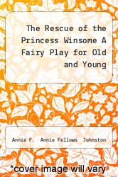 Cover of The Rescue of the Princess Winsome A Fairy Play for Old and Young  (ISBN 978-3842486089)
