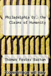 Cover of Philadelphia Or, the Claims of Humanity  (ISBN 978-5518486065)