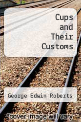 Cups and Their Customs by George Edwin Roberts - ISBN 9785518501997