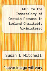 Cover of AIDS to the Immortality of Certain Persons in Ireland Charitably Administered  (ISBN 978-5518553446)