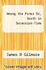 cover of Among the Pines Or, South in Secession-Time