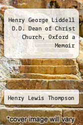 Cover of Henry George Liddell D.D. Dean of Christ Church, Oxford a Memoir  (ISBN 978-5518586543)