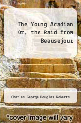 Cover of The Young Acadian Or, the Raid from Beausejour  (ISBN 978-5518608795)