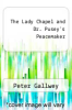 cover of The Lady Chapel and Dr. Pusey`s Peacemaker