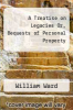 cover of A Treatise on Legacies Or, Bequests of Personal Property