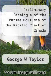 Preliminary Catalogue of the Marine Mollusca of the Pacific Coast of Canada by George W Taylor - ISBN 9785518728936