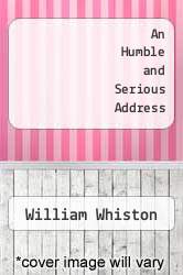 An Humble and Serious Address by William Whiston - ISBN 9785518732025