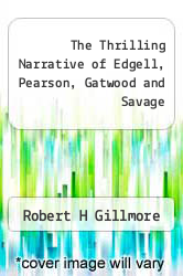 Cover of The Thrilling Narrative of Edgell, Pearson, Gatwood and Savage  (ISBN 978-5518756274)