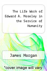 Cover of The Life Work of Edward A. Moseley in the Service of Humanity  (ISBN 978-5518771130)