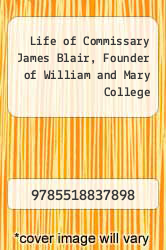Cover of Life of Commissary James Blair, Founder of William and Mary College  (ISBN 978-5518837898)