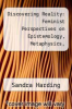 cover of Discovering Reality: Feminist Perspectives on Epistemology, Metaphysics, Methodology and Philosophy of Science