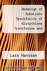 Cover of Redesign of Substrate Specificity of Glutathione Transferase and Glutathione Reductase: Enzyme Engineering by Direct Mutagenesis, Phage-Display Selection and DNA Shuffling  (ISBN 978-9155444587)